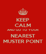 KEEP CALM AND GO TO YOUR NEAREST MUSTER POINT - Personalised Poster A4 size