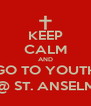 KEEP CALM AND GO TO YOUTH @ ST. ANSELM - Personalised Poster A4 size