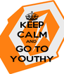 KEEP CALM AND  GO TO YOUTHY - Personalised Poster A4 size
