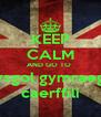 KEEP CALM AND GO TO  ysgol gymraeg caerffili - Personalised Poster A4 size