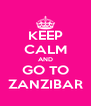 KEEP CALM AND GO TO ZANZIBAR - Personalised Poster A4 size