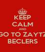 KEEP CALM AND GO TO ZAYTZ BECLERS - Personalised Poster A4 size