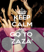 KEEP CALM AND GO TO  ZAZA' - Personalised Poster A4 size