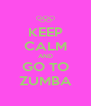 KEEP CALM AND GO TO ZUMBA - Personalised Poster A4 size