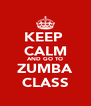 KEEP  CALM AND GO TO ZUMBA CLASS - Personalised Poster A4 size
