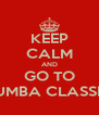 KEEP CALM AND GO TO ZUMBA CLASSES - Personalised Poster A4 size