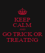 KEEP CALM AND GO TRICK OR TREATING - Personalised Poster A4 size