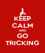 KEEP CALM AND GO TRICKING - Personalised Poster A4 size