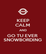 KEEP CALM AND GO TU EVER  SNOWBORDING - Personalised Poster A4 size