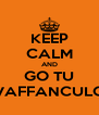 KEEP CALM AND GO TU VAFFANCULO - Personalised Poster A4 size