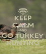 KEEP CALM AND GO TURKEY HUNTING - Personalised Poster A4 size