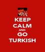 KEEP CALM AND GO TURKISH - Personalised Poster A4 size