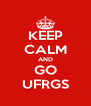 KEEP CALM AND GO UFRGS - Personalised Poster A4 size