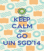 KEEP CALM AND GO UIN SGD'14 - Personalised Poster A4 size