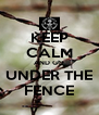 KEEP CALM AND GO UNDER THE FENCE - Personalised Poster A4 size