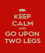KEEP CALM AND GO UPON TWO LEGS - Personalised Poster A4 size