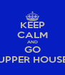 KEEP CALM AND GO UPPER HOUSE - Personalised Poster A4 size