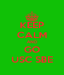 KEEP CALM AND GO USC SBE - Personalised Poster A4 size