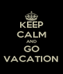 KEEP CALM AND GO VACATION - Personalised Poster A4 size