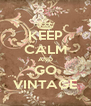 KEEP CALM AND GO VINTAGE - Personalised Poster A4 size