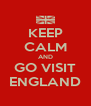 KEEP CALM AND GO VISIT ENGLAND - Personalised Poster A4 size