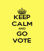 KEEP CALM AND GO VOTE - Personalised Poster A4 size