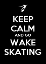 KEEP CALM AND GO WAKE SKATING - Personalised Poster A4 size