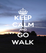 KEEP CALM AND GO WALK - Personalised Poster A4 size