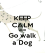 KEEP CALM AND Go walk a Dog - Personalised Poster A4 size