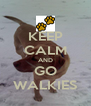 KEEP CALM AND GO WALKIES - Personalised Poster A4 size