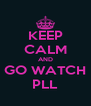 KEEP CALM AND GO WATCH PLL - Personalised Poster A4 size