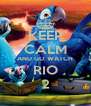 KEEP CALM AND GO WATCH RIO 2 - Personalised Poster A4 size