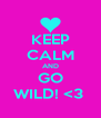 KEEP CALM AND GO WILD! <3  - Personalised Poster A4 size