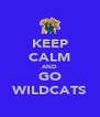 KEEP CALM AND GO WILDCATS - Personalised Poster A4 size