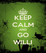 KEEP CALM AND GO WILLI - Personalised Poster A4 size