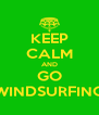 KEEP CALM AND GO WINDSURFING - Personalised Poster A4 size