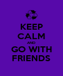 KEEP CALM AND GO WITH FRIENDS - Personalised Poster A4 size