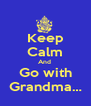 Keep Calm And  Go with Grandma… - Personalised Poster A4 size