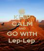 KEEP CALM AND GO WITH Lep-Lep - Personalised Poster A4 size