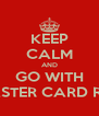 KEEP CALM AND GO WITH MASTER CARD RED - Personalised Poster A4 size