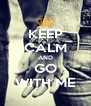 KEEP CALM AND GO WITH ME - Personalised Poster A4 size