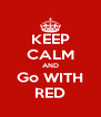 KEEP CALM AND Go WITH RED - Personalised Poster A4 size