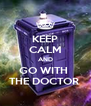 KEEP CALM AND GO WITH  THE DOCTOR  - Personalised Poster A4 size