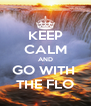 KEEP CALM AND GO WITH  THE FLO - Personalised Poster A4 size