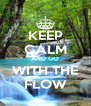 KEEP CALM AND GO WITH THE FLOW - Personalised Poster A4 size