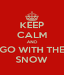 KEEP CALM AND GO WITH THE SNOW - Personalised Poster A4 size