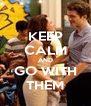 KEEP CALM AND GO WITH THEM - Personalised Poster A4 size