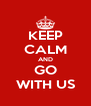 KEEP CALM AND GO WITH US - Personalised Poster A4 size