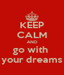 KEEP CALM AND go with  your dreams - Personalised Poster A4 size