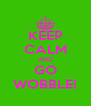 KEEP CALM AND GO WOBBLE! - Personalised Poster A4 size